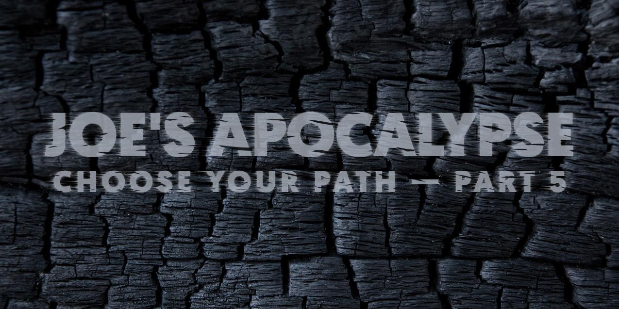 JOE'S APOCALYPSE – Part 5